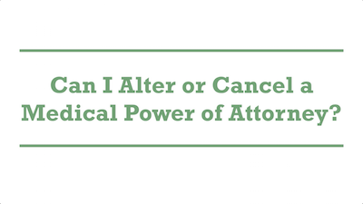 Can I Alter or Cancel a Medical Power of Attorney?