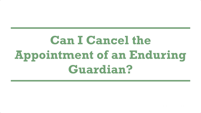 Can I Cancel the Appointment of an Enduring Guardian?