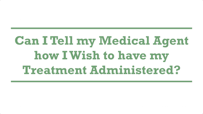 Can I Tell my Medical Agent how I Wish to have my Treatment Administered?