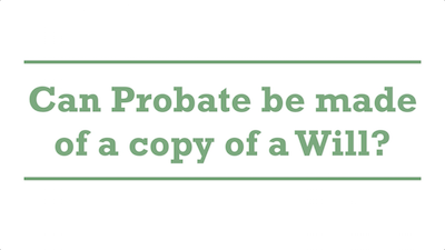 Can Probate be made of a copy of a Will?