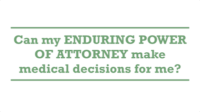Can my ENDURING POWER OF ATTORNEY make medical decisions for me?