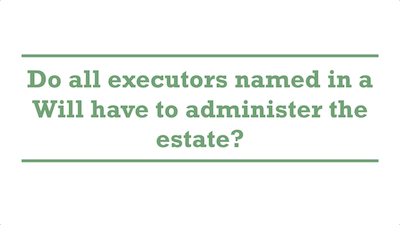 Do all executors named in a Will have to administer the estate?