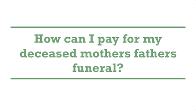 How can I pay for my deceased mothers fathers funeral?