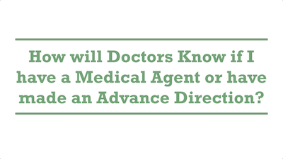 How will Doctors Know if I have a Medical Agent or have made an Advance Direction?