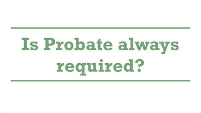 Is Probate always required?