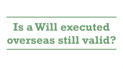 Is a Will executed overseas still valid?