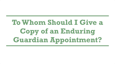 To Whom Should I Give a Copy of an Enduring Guardian Appointment?