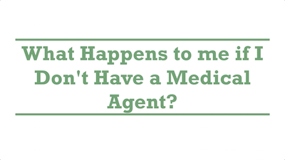 What Happens to me if I Don't Have a Medical Agent?