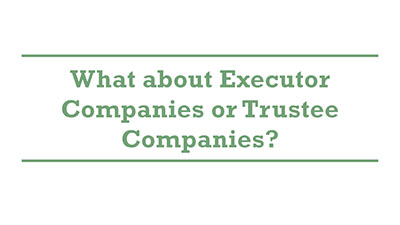 What about Executor Companies or Trustee Companies?