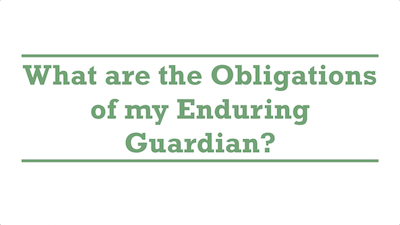 What are the Obligations of my Enduring Guardian?