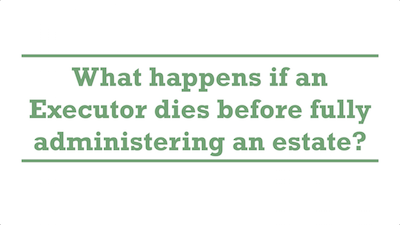 What happens if an Executor dies before fully administering an estate?