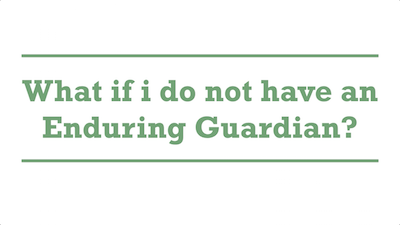 What if i do not have an Enduring Guardian?