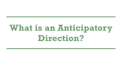 What is an Anticipatory Direction?