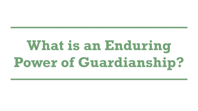 What is an Enduring Power of Guardianship?