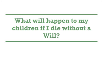 What will happen to my children if I die without a Will? | Genders - Adelaide