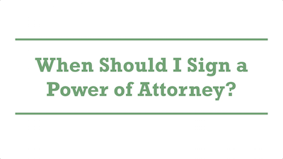 When Should I Sign a Power of Attorney?