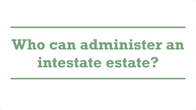Who can administer an intestate estate?