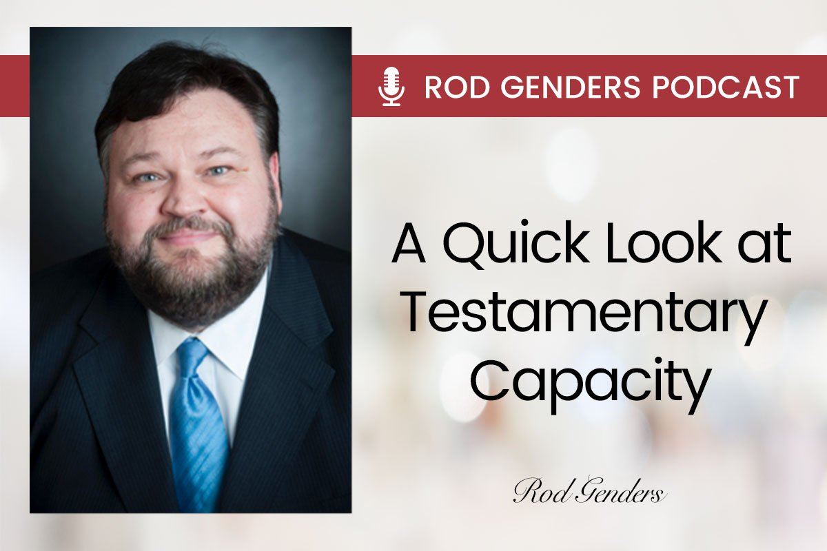 a quick look at testamentary capacity podcast by rod genders