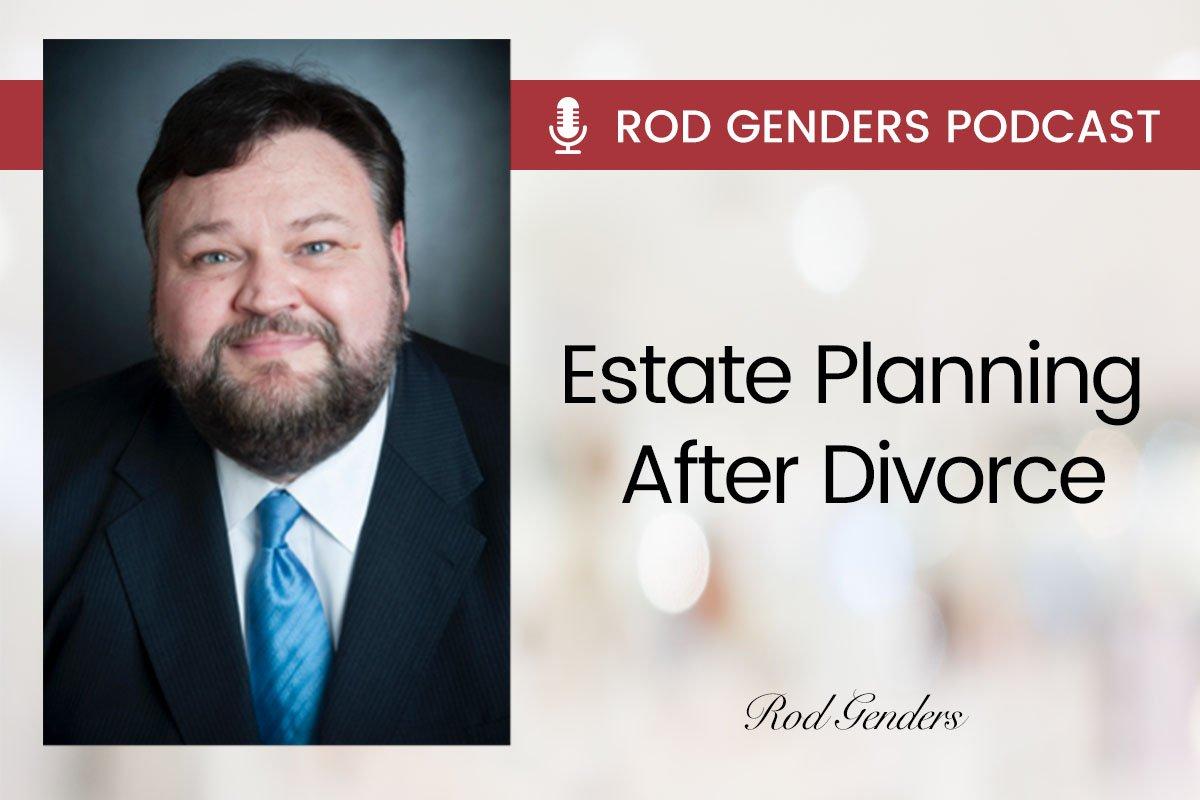 estate planning after divorce podcast by rod genders