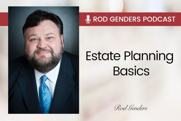 Rod-Genders-Podcast-Estate-Planning-Basics