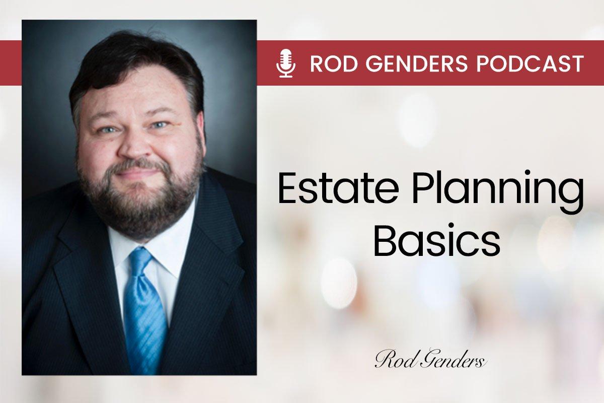 estate planning basics podcast by rod genders